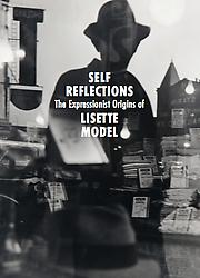Self Reflections: The Expressionist Origins of Lisette Model